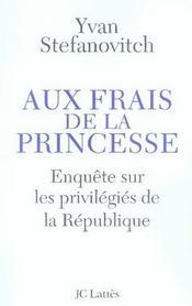 Aux frais de la princesse ; enquête sur les privilégiés de la république - Intérieur - Format classique