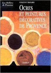 Ocres et peintures décoratives de Provence - Couverture - Format classique