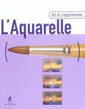 Et Si J'Apprenais T.1 ; L'Aquarelle - Intérieur - Format classique