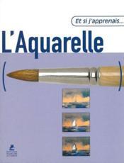 Et Si J'Apprenais T.1 ; L'Aquarelle - Couverture - Format classique