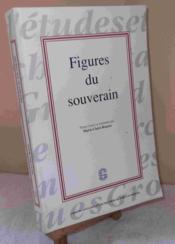 Figures Du Souverain. Colloques Organises Par Le Gerb, Maison Des Sci Ences De L'Homme D'Aquitaine - Couverture - Format classique
