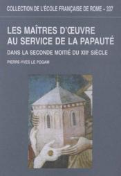 Les Maitres D'Oeuvre Au Service De La Papaute Dans La Seconde Moitie Du Xiiie Siecle - Couverture - Format classique