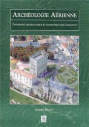 Archéologie aérienne ; patrimoine archéologique et touristique des Charentes - Couverture - Format classique