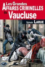Les grandes affaires criminelles du Vaucluse - Couverture - Format classique
