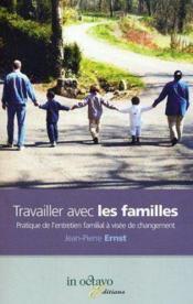 Travailler avec les familles ; pratique de l'entretien familial à visée de changement - Couverture - Format classique