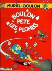 Muriel Et Boulon ; Boulon Pete Les Plombs - Couverture - Format classique