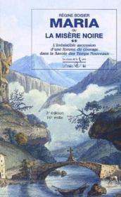 Maria ou la misère noire ; l'irrésistible ascension d'une femme de courage dans la Savoie des temps nouveaux (3e édition) - Couverture - Format classique