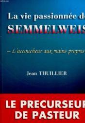 La vie passionnee de semmelweis - Couverture - Format classique