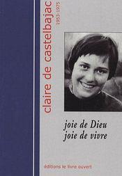 Joie de Dieu, joie de vivre ; Claire de Castelbajac 1953-1975 - Couverture - Format classique