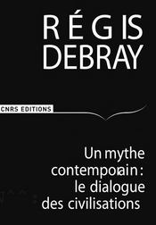 Vente  Un mythe contemporain: le dialogue des civilisations  - Regis Debray