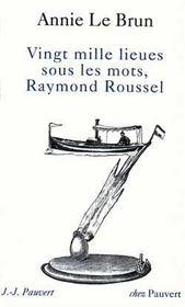 Vingt mille lieues sous les mots, raymond roussel - Intérieur - Format classique