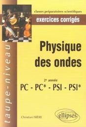 Physique Des Ondes 2e Annee Pc-Pc*Psi-Psi* Exercices Corriges - Intérieur - Format classique
