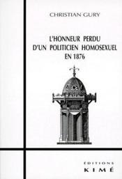 L'honneur perdu d'un politicien homosexuel en 1876 ; des cles pour Flaubert, Maupassant et Proust - Couverture - Format classique