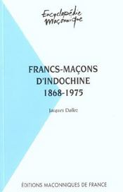 Vente livre :  Francs-maçons d'Indochine ; 1868-1975  - Jacques Dalloz