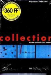 LA COLLECTION DU MUSEE NATIONAL D'ART MODERNE. Acquisitions 1986-1996. Catalogue d'exposition - Couverture - Format classique