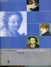 Vente livre :  Collection du  musee  des beaux arts  de nancy - regards  - Collectif
