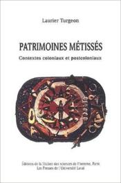 Patrimoines métissés ; contextes coloniaux et postcoloniaux - Couverture - Format classique