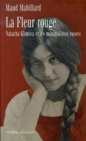 La fleur rouge ; natacha klimova et les maximalistes russes - Couverture - Format classique