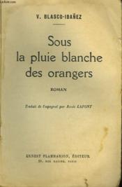 Sous La Pluie Blanche Des Orangers. - Couverture - Format classique