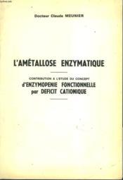 L'Ametallose Enzymatique. Contribution A L'Etude Du Concept D'Enzymopenie Fonctionnelle Par Deficit Cationique. - Couverture - Format classique