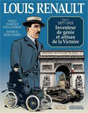 Vente livre :  Louis Renault t.1 ; 1877-1918 ; inventeur de génie et artisan de la Victoire  - Willy - Patrick Deschamps - Willy Harold Williamson - Willy Harold Williamson - Willy Harold Vassaux