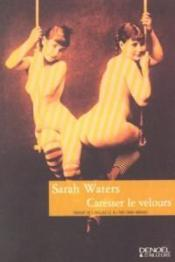 Caresser Le Velours  - Sarah Waters