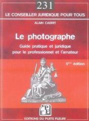 Le photographe ; guide pratique et juridique pour le professionnel et l'amateur (5e édition) - Couverture - Format classique