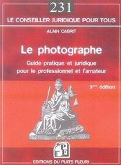 Le photographe ; guide pratique et juridique pour le professionnel et l'amateur (5e édition) - Intérieur - Format classique
