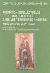 Formation Intellectuelle Et Culture Du Clerge Dans Les Territoires Angevins (Milieu Du Xiiie-Fin Du - Couverture - Format classique