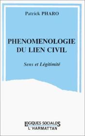 Phénomenologie du lien civil ; sens et légitimité - Couverture - Format classique