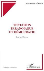 Tentation paranoïaque et démocratie ; essai sur l'horreur - Couverture - Format classique