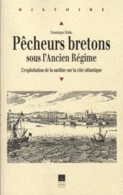 Pêcheurs bretons sous l'ancien régime ; l'exploitaition de la sardine sur la côte atlantique - Couverture - Format classique