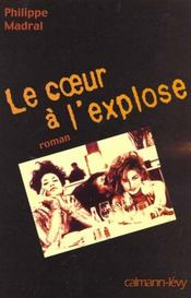 Le Coeur A L'Explose  - Philippe Madral