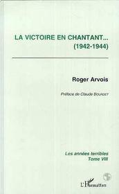 Les Annees Terribles T.8 ; La Victoire En Chantant, 1942-1944 - Intérieur - Format classique