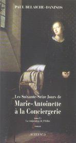 Les Soixante-Seize Jours De Marie-Antoinette A La Conciergerie T.1 ; La Conjuration De L'Oeillet - Intérieur - Format classique