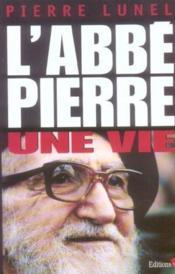 L'Abbe Pierre, Une Vie - Couverture - Format classique