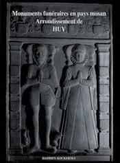 Monuments funéraires en pays mosan t.1 ; arrondissement de huy - Couverture - Format classique