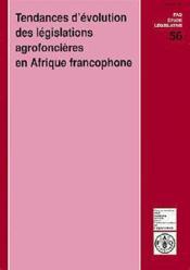 Tendances d'evolution des legislations agrofoncieres en afrique francophone ; fao etude legislative n.56 - Couverture - Format classique