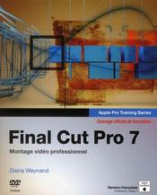 Final cut pro 7 ; montage vidéo professionnel  - Diana Weynand