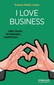 I love business ; idées reçues, témoignages, expériences... (2e édition) - Couverture - Format classique