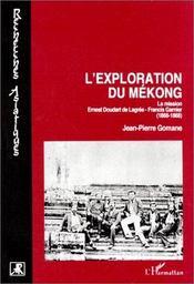 L'exploration du mékong ; la mission ernest doudart de lagrée- francis garnier - Intérieur - Format classique