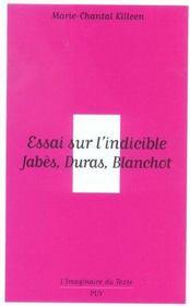 Essai sur l'indicible ; Jabes, Duras, Blanchot - Intérieur - Format classique