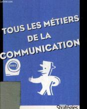 Tous Les Metiers De La Communictaion - Couverture - Format classique