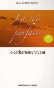 La voie parfaite ; le catharisme vivant - Couverture - Format classique