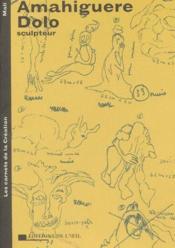 Les carnets de la création ; Amahiguere Dolo, sculpteur - Couverture - Format classique