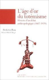 L'âge d'or du totémisme ; histoire d'un débat anthropologique, 1887-1929 - Couverture - Format classique
