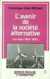 L'avenir de la société alternative : les idées 1968-1990 - Couverture - Format classique