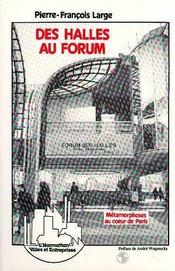 Des Halles Au Forum ; Metamorphoses Au Coeur De Paris - Intérieur - Format classique