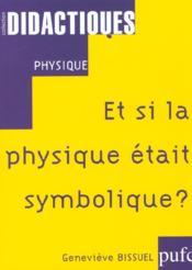 Et Si La Physique Etait Symbolique ? - Couverture - Format classique