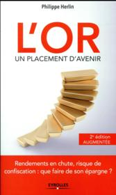L'or, un placement d'avenir ; rendements en chute, risque de confiscation : que faire de son épargne ? (2e édition)  - Philippe Herlin